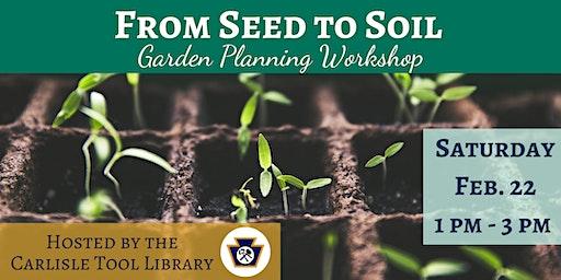 Seeds to Soil - Garden Planning Workshop