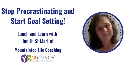Stop Procrastinating and Start Goal Setting! - Lunch and Learn