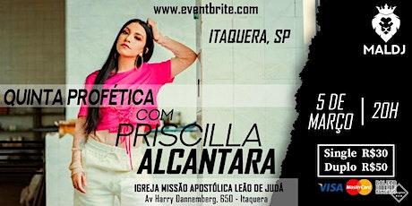 Priscilla Alcântara / Quinta Profética em Itaquera, SP. ingressos