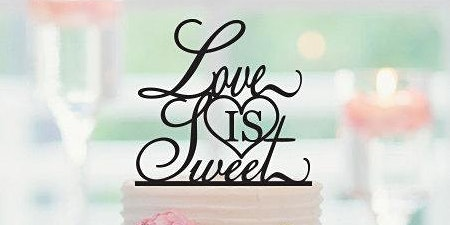 Love is Sweet - Wedding Cake Tasting Event - March 22