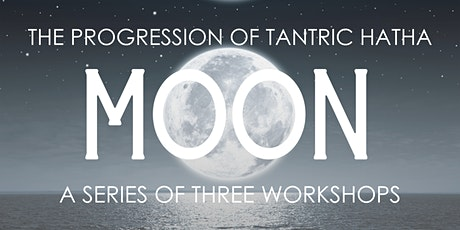 The Progression of Tantric Hatha: Moon tickets
