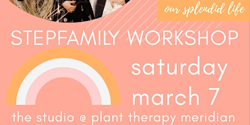 Our Splendid Life Blended Family Workshop *afternoon class
