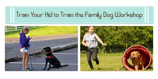 Train Your Kid to Train the Family Dog - Friday February 28