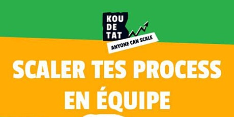 "Koudetat ""Anyone can Scale"" : Chap 2 - Ep2 (Scaler tes process en équipe) billets"