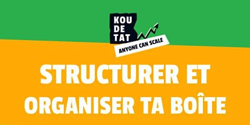 "Koudetat ""Anyone can Scale"" : Chap 2 - Ep3 (Structurer et organiser ta ...)"