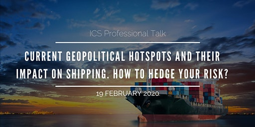 ICS monthly Talk -Current geopolitical hotspots and their impact on shipping. How to hedge your risk?