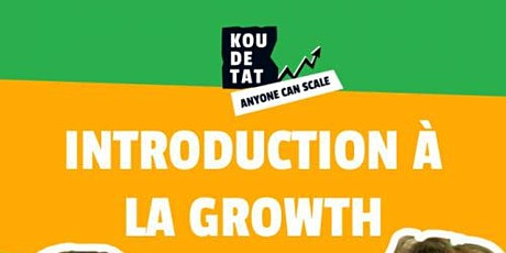 "Koudetat ""Anyone can Scale"" : Chap 2 - Ep4 (Introduction à la Growth) billets"