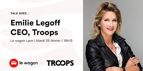 Talk avec Émilie Legoff, CEO de Troops billets
