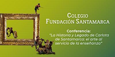 """Conferencia """"La historia y legado de Carlota de Santamarca"""""""