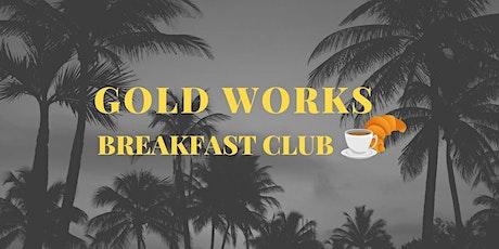 Gold Works Breakfast Club tickets