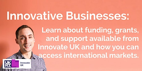 Innovative businesses: Learn about funding, grants and support available from Innovate UK and how you can access international markets tickets