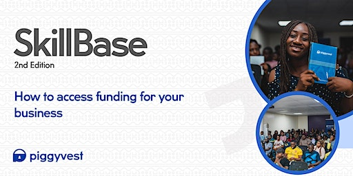 SkillBase by PiggyVest: How to Access Funding For Your Business