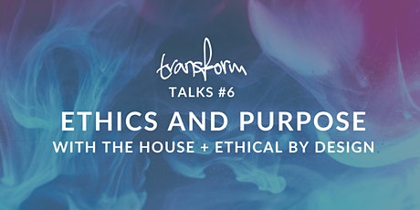 Transform Talks #6 - Ethics and Purpose tickets