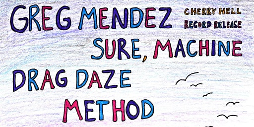 Greg Mendez/Drag Daze/Method/Sure, Machine