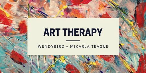 Art Therapy with Wendybird + Mikarla Teague