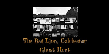 THE RED LION COLCHESTER  INTERACTIVE  GHOST HUNT 29/8/2020 9PM tickets
