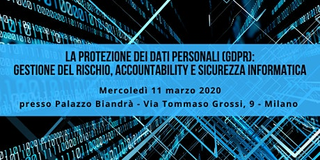 La Protezione dei dati personali (GDPR): gestione rischio, accountability e sicurezza informatica -11 marzo 2020 biglietti