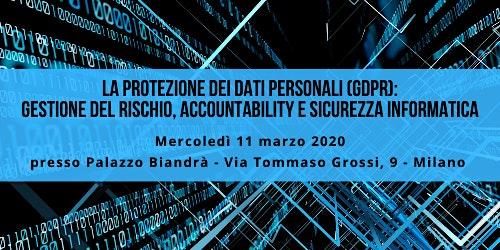 La Protezione dei dati personali (GDPR): gestione rischio, accountability e sicurezza informatica -11 marzo 2020