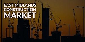 EAST MIDLANDS CONSTRUCTION MARKET