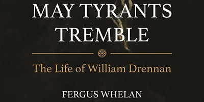'May Tyrants Tremble'  The Life of United Irishman William Drennan