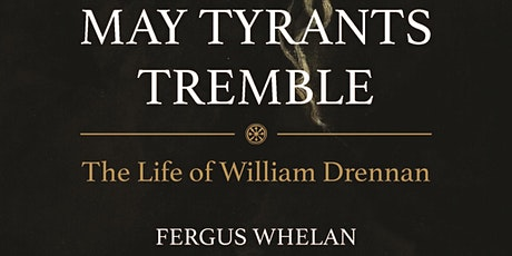 'May Tyrants Tremble'  The Life of United Irishman William Drennan tickets
