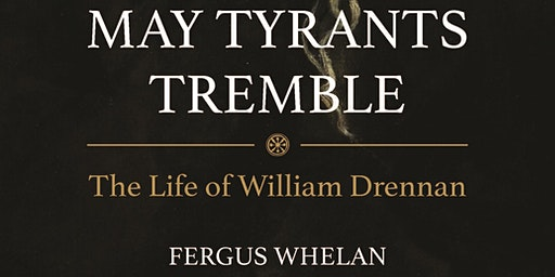 'May Tyrants Tremble'  The Life of United Irishman William Drennan