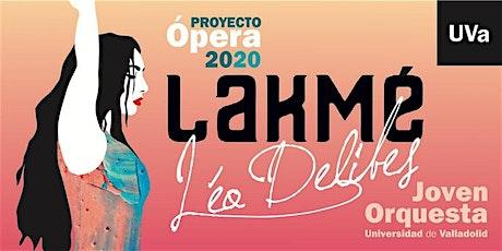 Proyecto Ópera Jouva. Lakmé de Léo Delibes Universidad de Valladolid |1 mar entradas