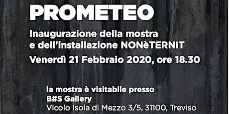 PROMETEO / Inaugurazione della mostra e dell'istallazione NONèTERNIT tickets