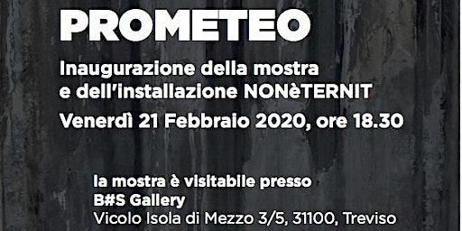 PROMETEO / Inaugurazione della mostra e dell'istallazione NONèTERNIT