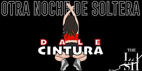DALE CINTURA presents: OTRA NOCHE DE SOLTERA (Reggaeton Y Hip Hop) 21+ tickets