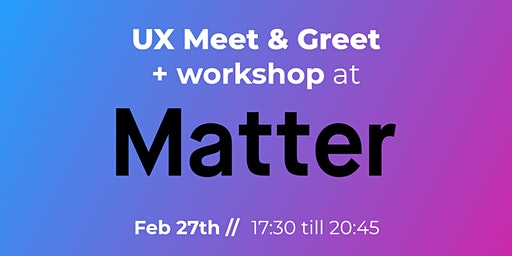UX Meet & Greet + workshop at Matter