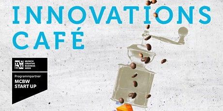 Innovations-Café @ MUNICH CREATIVE BUSINESS WEEK ++ START UP - LAB: UI/UX Tickets