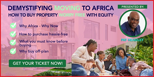 Part 3: Demystifying Moving To Africa & How To Buy Property Worry-Free With Equity