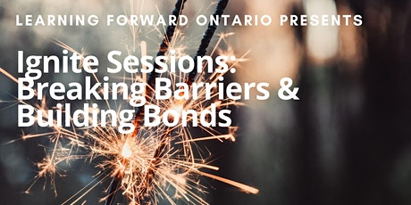 Breaking Barriers & Building Bonds: Ignite Sessions with @LearningFwdON tickets