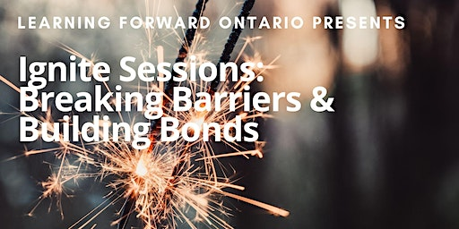 Breaking Barriers & Building Bonds: Ignite Sessions with @LearningFwdON