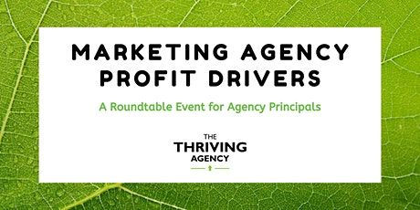 Marketing Agency Profit Drivers - A Roundtable Event for Agency Principals tickets
