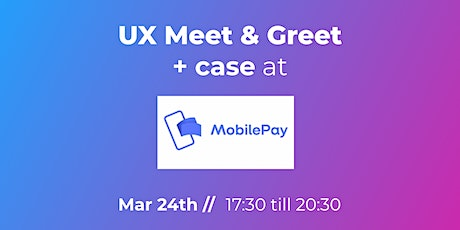 UX Meet & Greet + case at MobilePay tickets