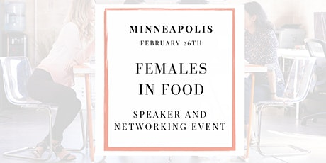 MINNEAPOLIS - Females in Food - Speaker and Networking Event tickets