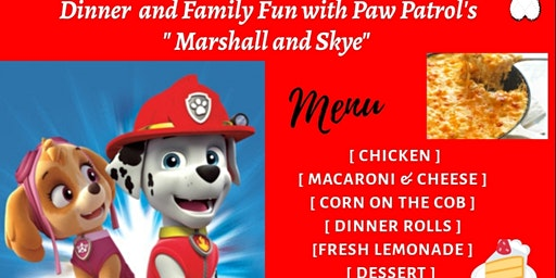 """Dinner and Family Fun with Paw Patrol's  """"Marshall  & Skye"""""""