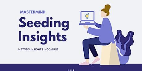 Seeding Insights (Plantando Ideias) - Mastermind ingressos