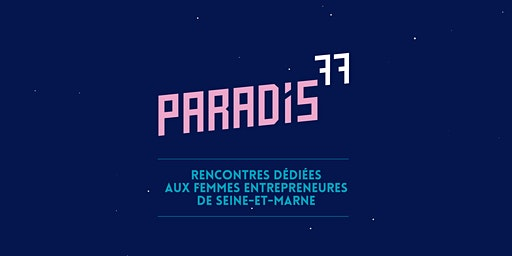 Paradis77 #9 : Femmes Entrepreneures Seine-et-Marne