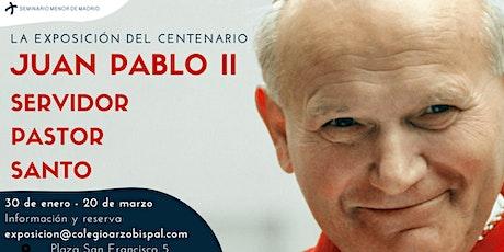 Juan Pablo II, Servidor, Pastor, Santo. La Exposición del Centenario. entradas