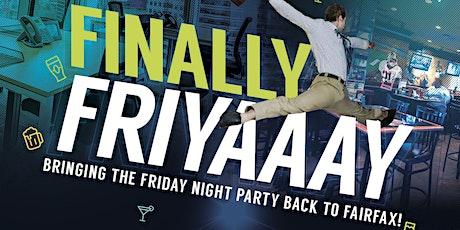 FINALLY FRIYAAAY - Bringing the Friday Night Party Back to Fairfax tickets
