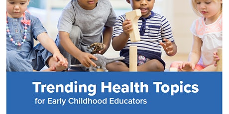 Trending Health Topics for Early Childhood Educators tickets