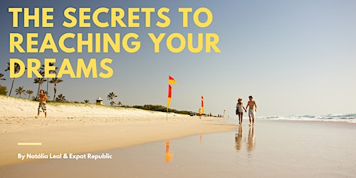 The Secrets to Reaching your Dreams