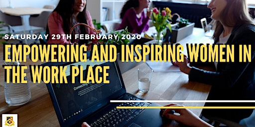 Empowering and Inspiring Women in the Work Place Sat February 29th
