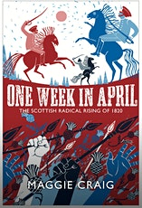 One Week in April with Maggie Craig - The Scottish Radical Rising of 1820 tickets