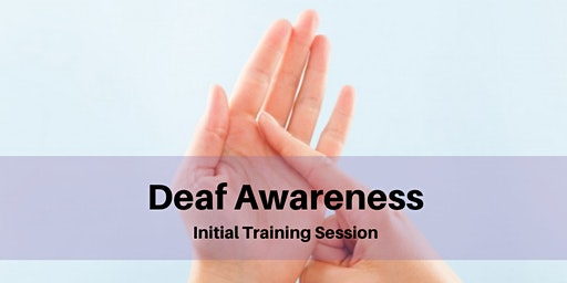 Deaf Awareness Initial Training Session (award hours)