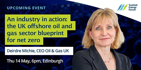 "14 May Edinburgh :  Deirdre Michie, CEO of OGUK ""An industry in action: the UK offshore oil and gas sector blueprint for net zero"" tickets"