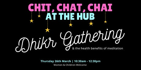 Chit Chat Chai | Dhikr Gathering (Ladies - Thurs 26th March | 10:30AM) tickets